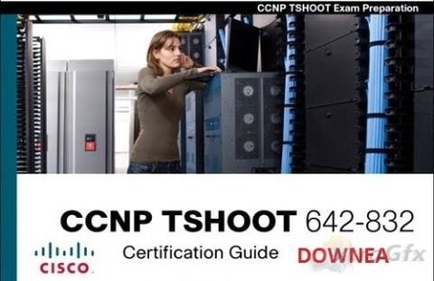 Cisco CCNP TSHOOT 642-832 Certification Guide